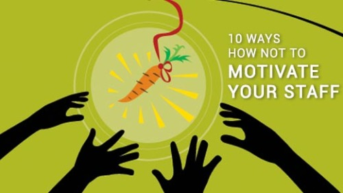 10 Ways How Not Motivate Your Staff